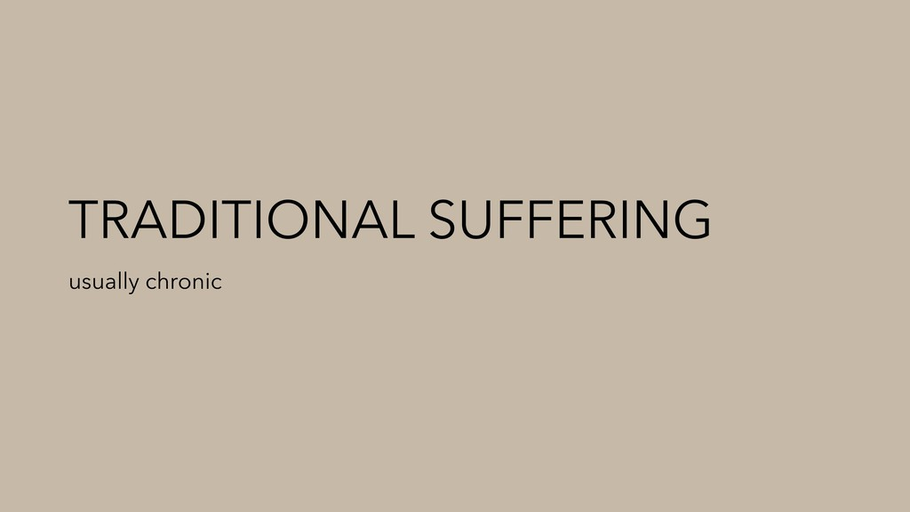 TRADITIONAL SUFFERING usually chronic
