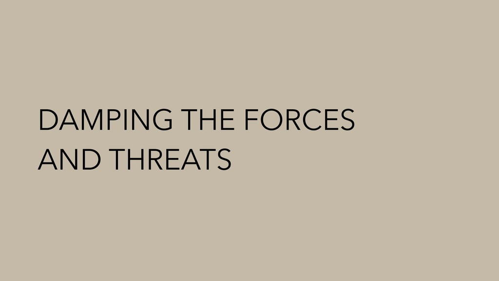 DAMPING THE FORCES AND THREATS
