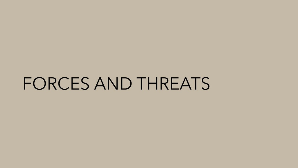 FORCES AND THREATS