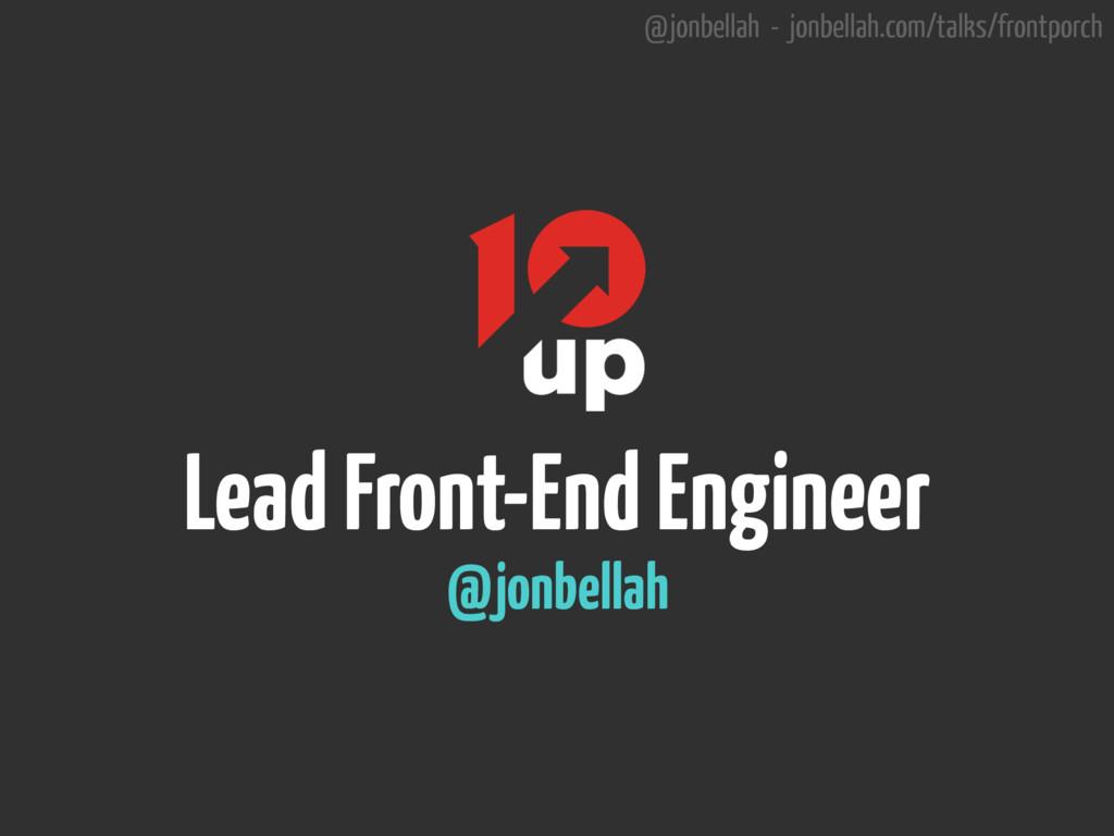 @jonbellah - jonbellah.com/talks/frontporch Lea...