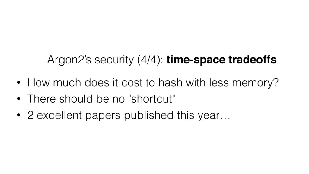 Argon2's security (4/4): time-space tradeoffs •...