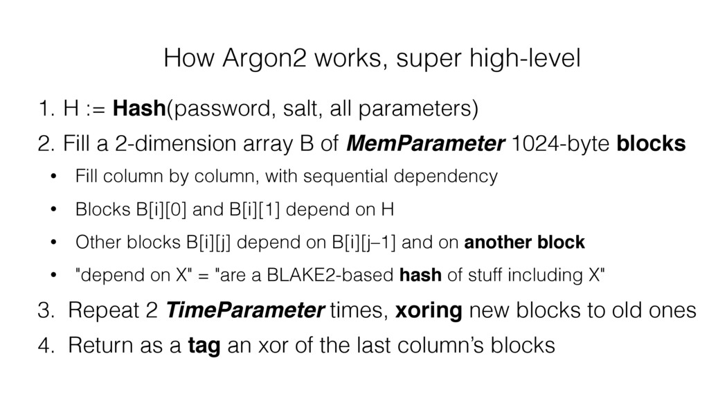 How Argon2 works, super high-level 1. H := Hash...