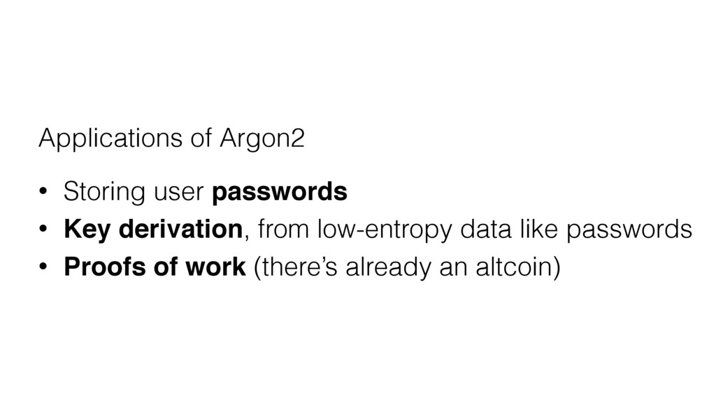 Applications of Argon2 • Storing user passwords...
