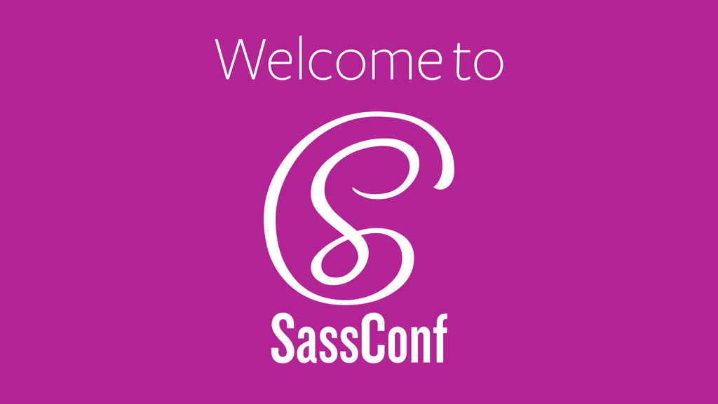 SassConf Welcome to