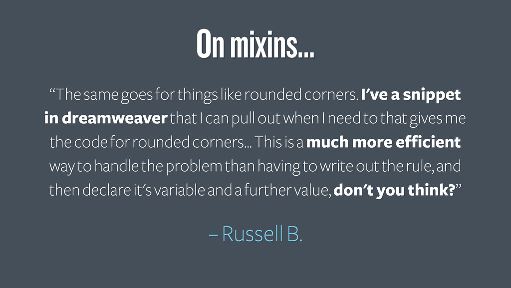 """The same goes for things like rounded corners...."