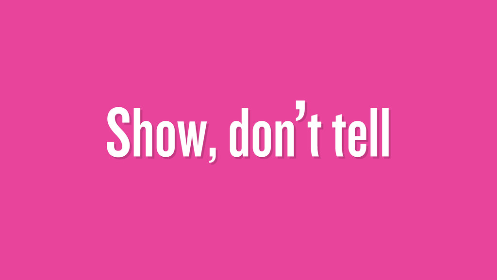 Show, don't tell