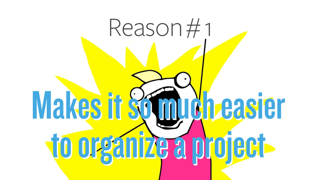 Reason # 1 Makes it so much easier to organize ...
