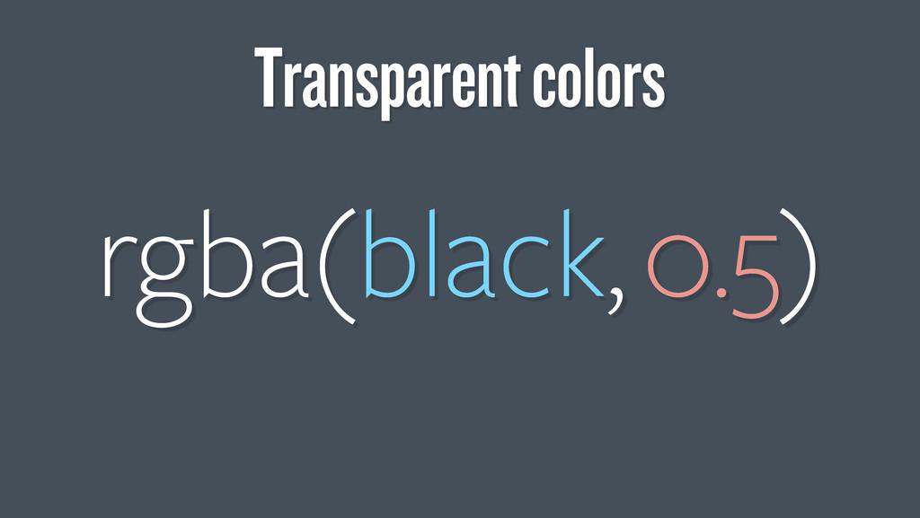 rgba(black, 0.5) Transparent colors