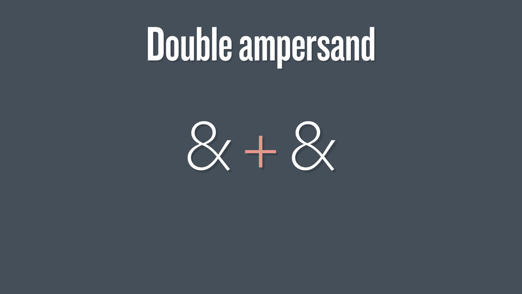& + & Double ampersand
