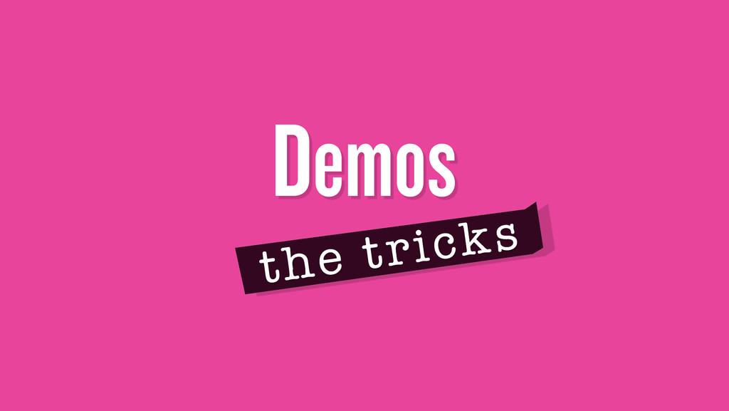Demos the tricks