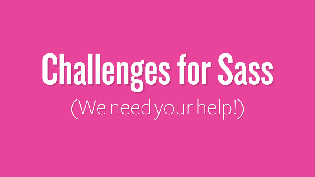 Challenges for Sass (We need your help!)