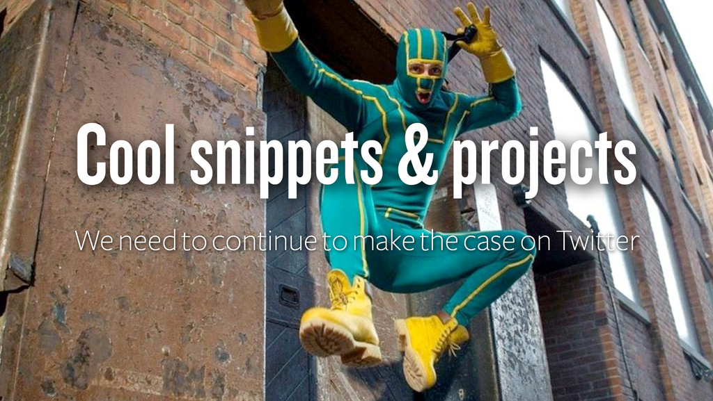 Cool snippets & projects We need to continue to...