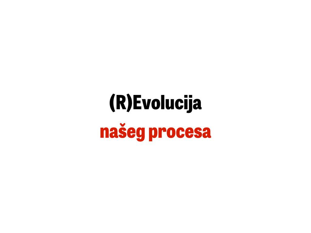 (R)Evolucija našeg procesa