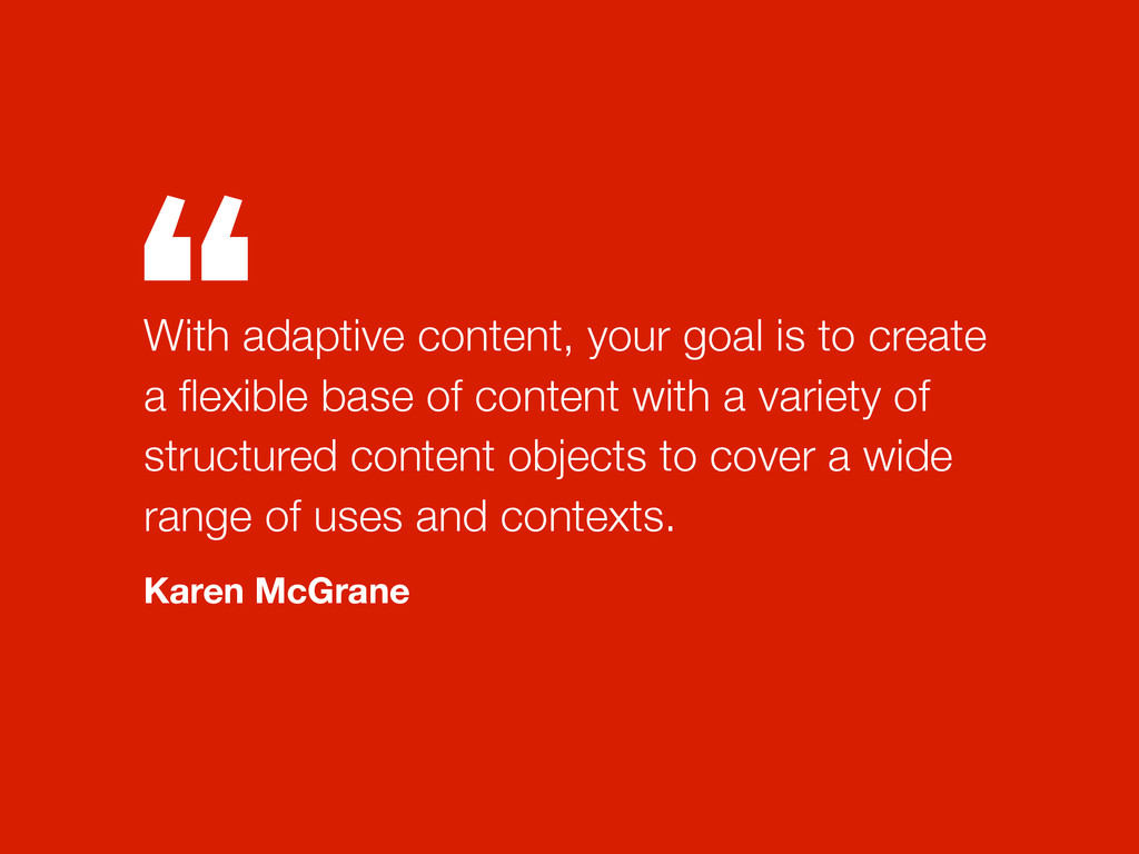 """"""" With adaptive content, your goal is to create..."""