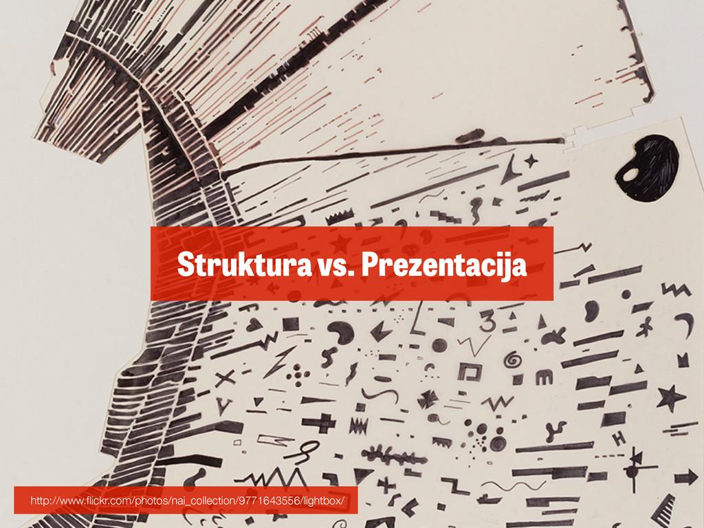 Struktura vs. Prezentacija http://www.flickr.com/...