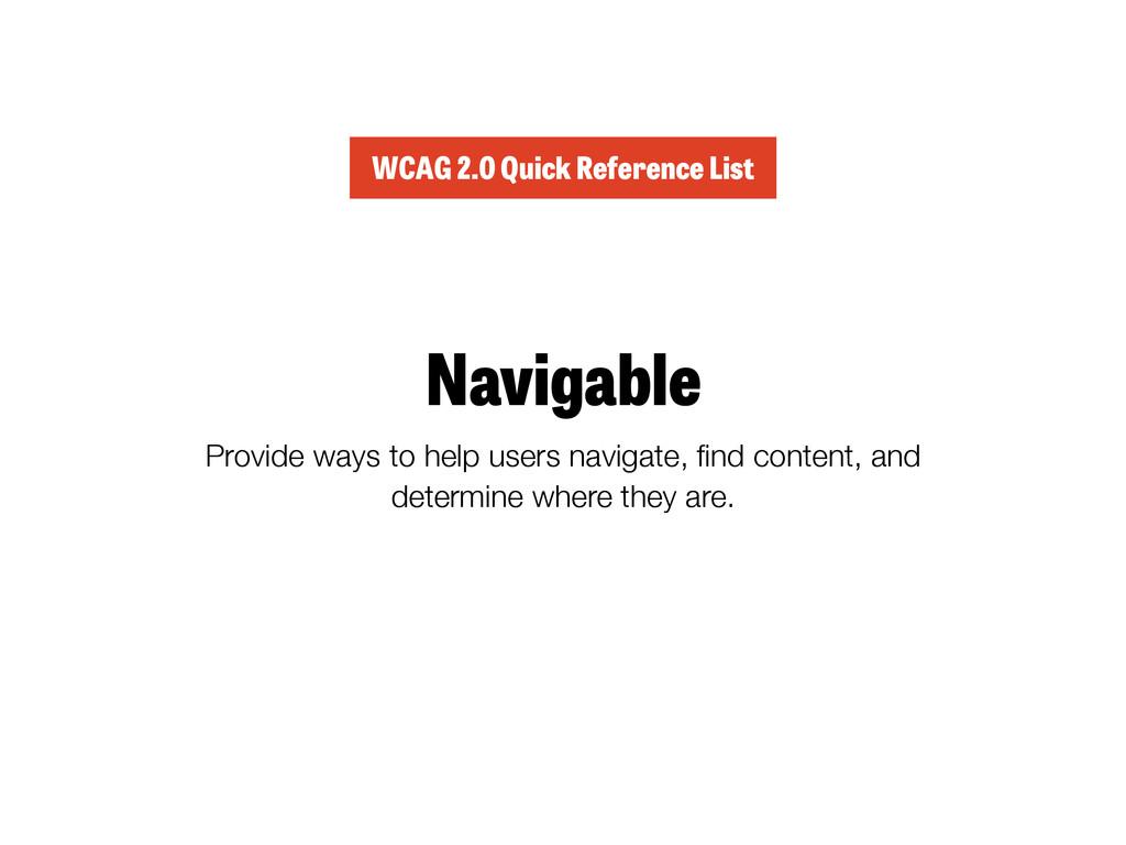 Navigable Provide ways to help users navigate, ...