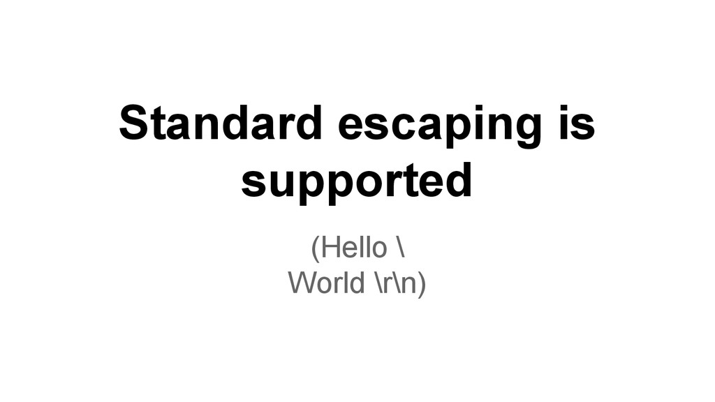 Standard escaping is supported (Hello \ World \...