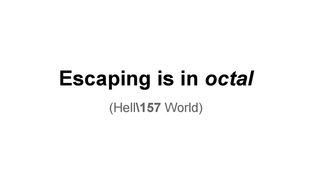 Escaping is in octal (Hell\157 World)