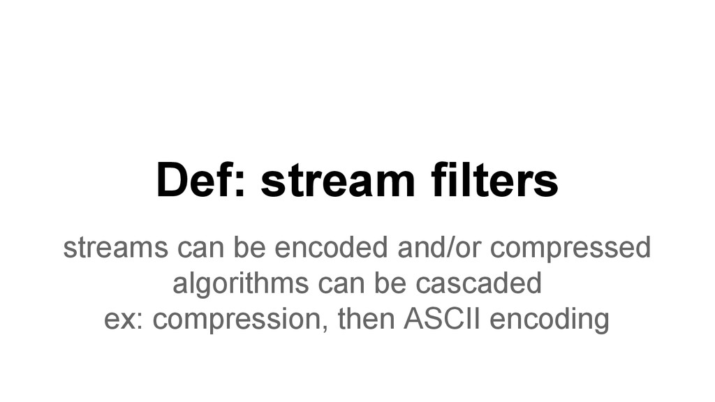 Def: stream filters streams can be encoded and/...