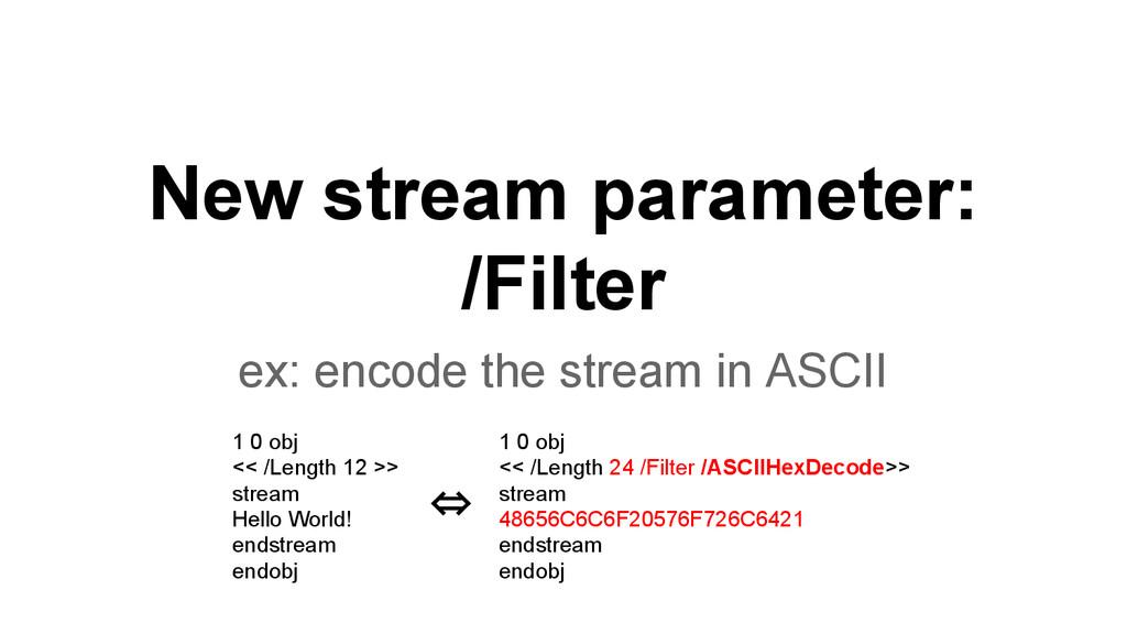 New stream parameter: /Filter ex: encode the st...