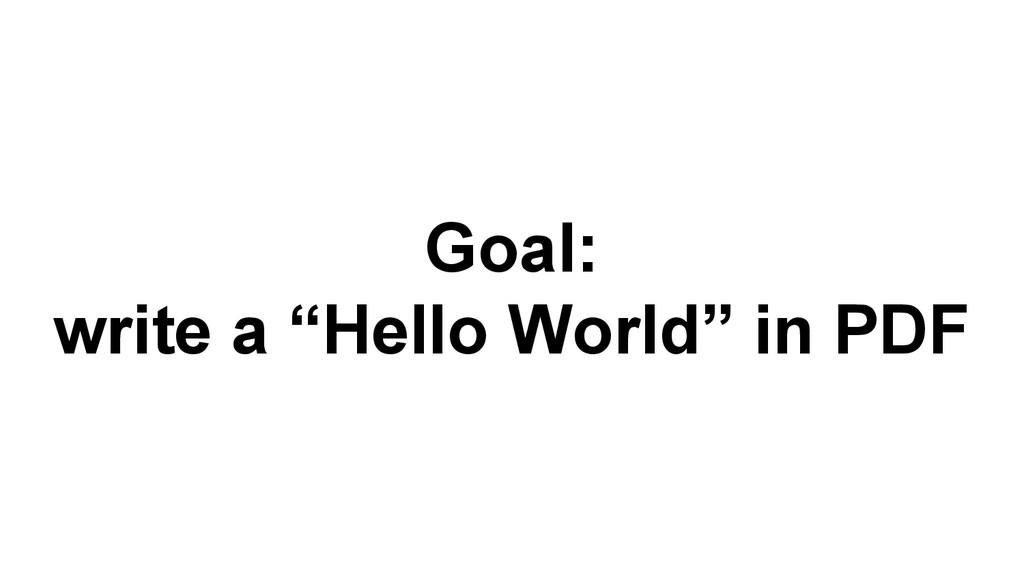 "Goal: write a ""Hello World"" in PDF"