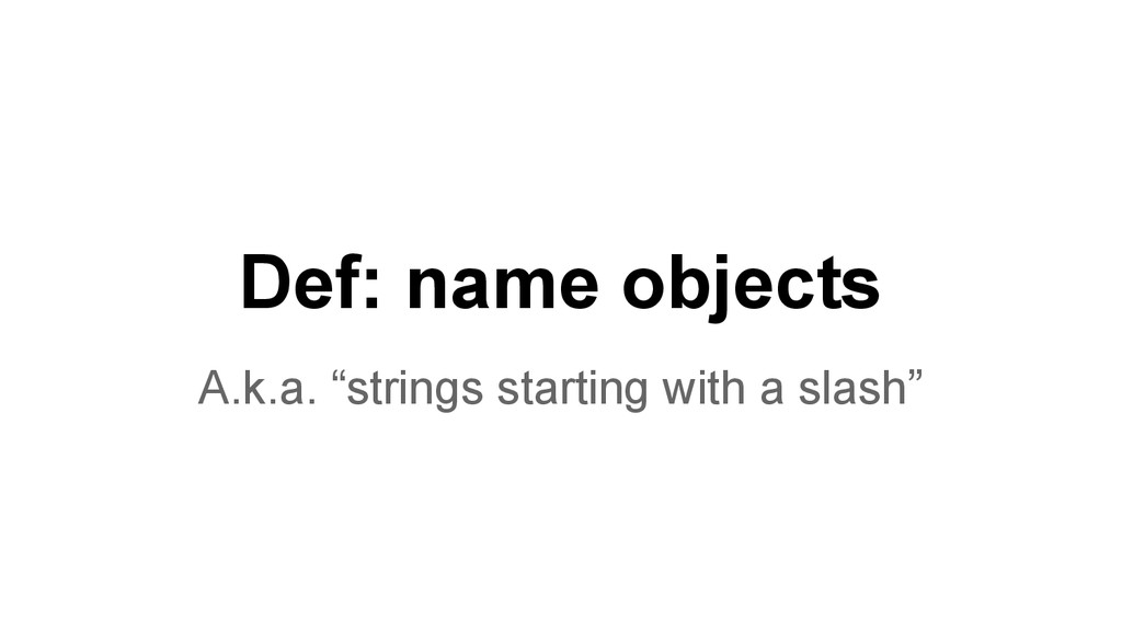 "Def: name objects A.k.a. ""strings starting with..."