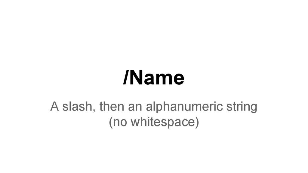 /Name A slash, then an alphanumeric string (no ...
