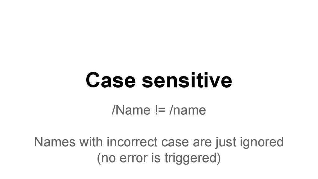 Case sensitive /Name != /name Names with incorr...