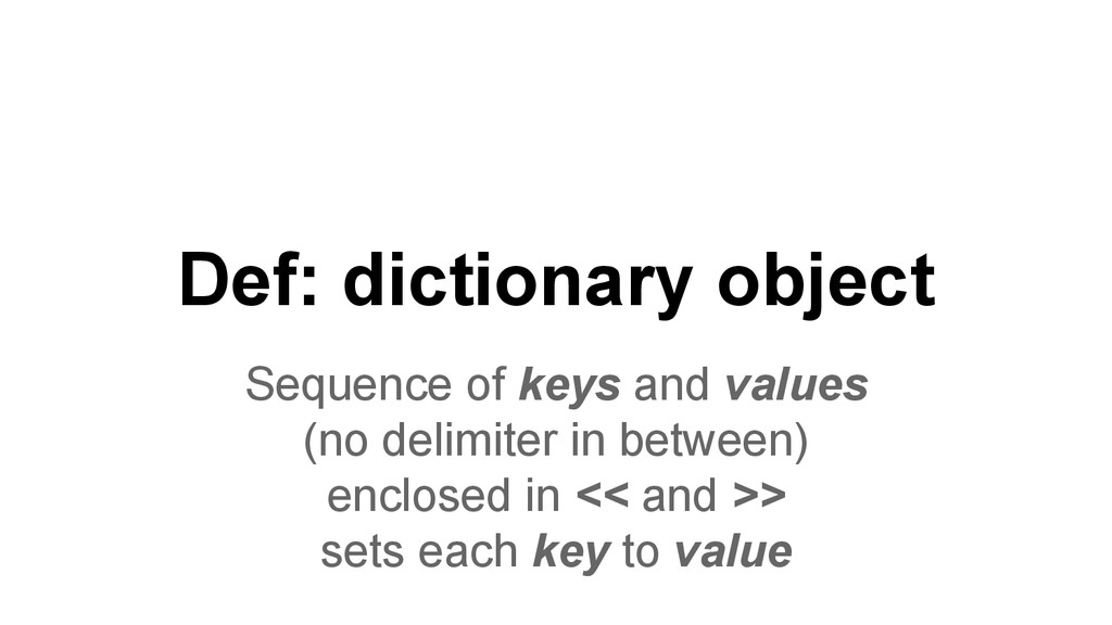 Def: dictionary object Sequence of keys and val...