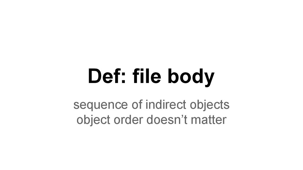 Def: file body sequence of indirect objects obj...
