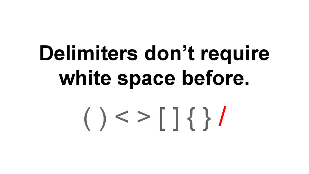 Delimiters don't require white space before. ( ...