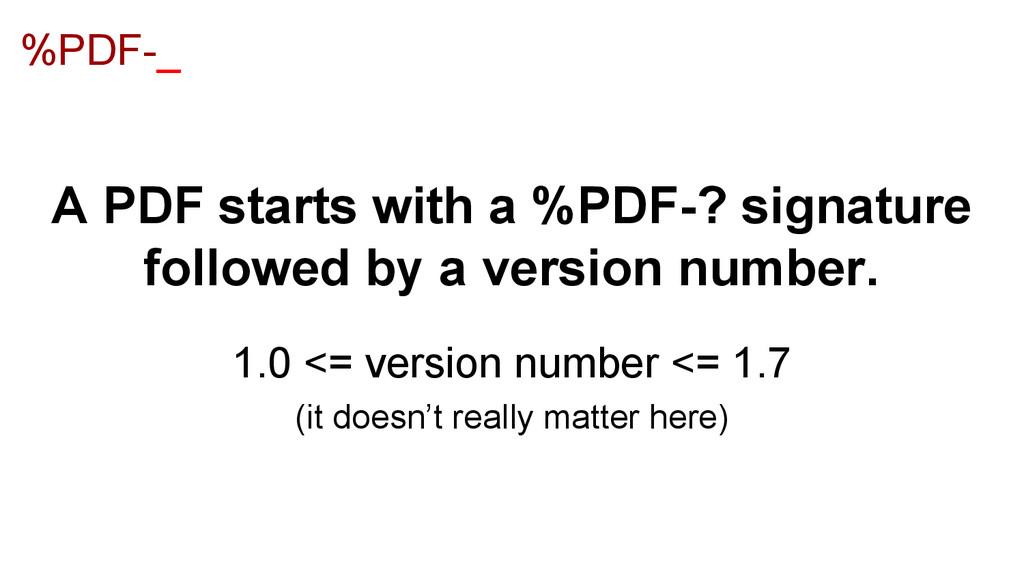 %PDF-_ A PDF starts with a %PDF-? signature fol...