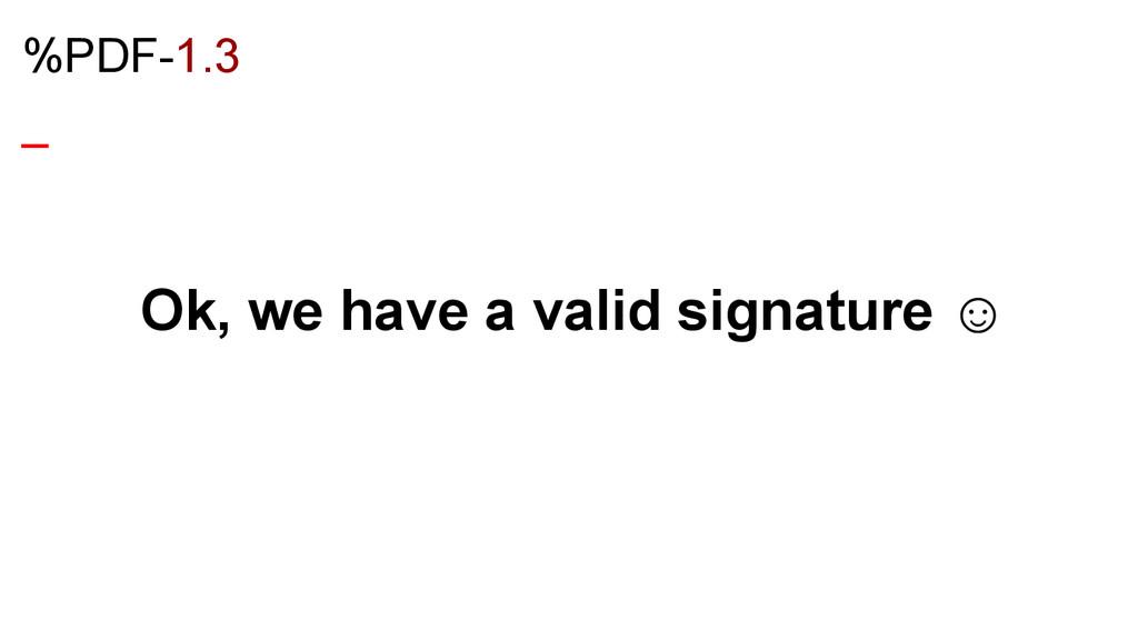 %PDF-1.3 _ Ok, we have a valid signature ☺