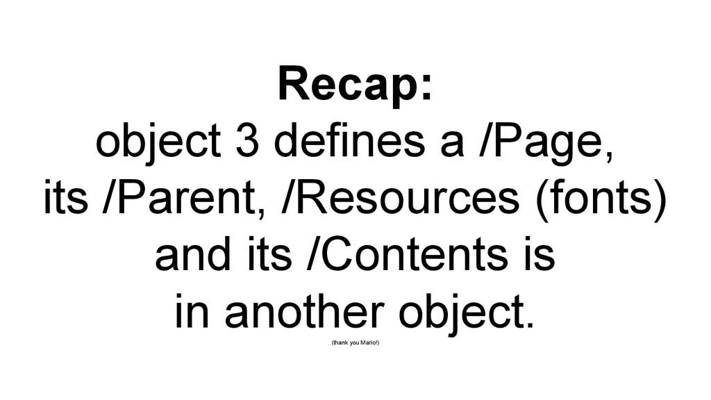 Recap: object 3 defines a /Page, its /Parent, /...