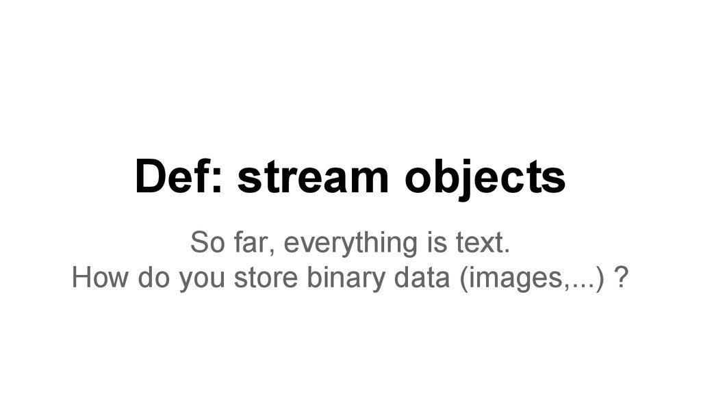 Def: stream objects So far, everything is text....