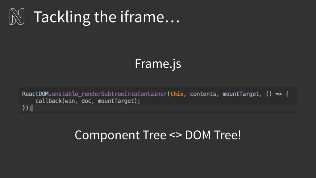 Tackling the iframe… Frame.js Component Tree <>...