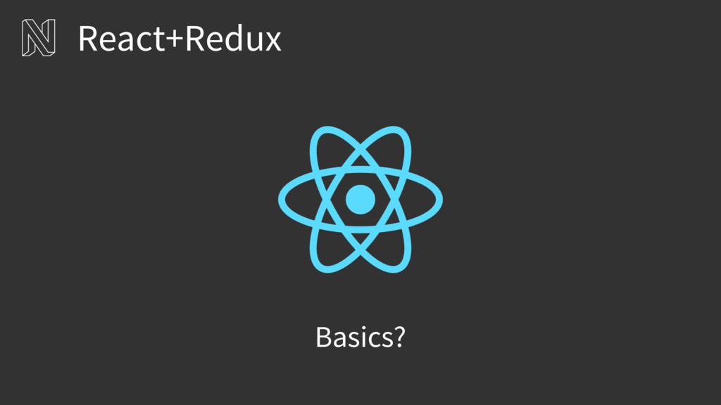 Basics? React+Redux