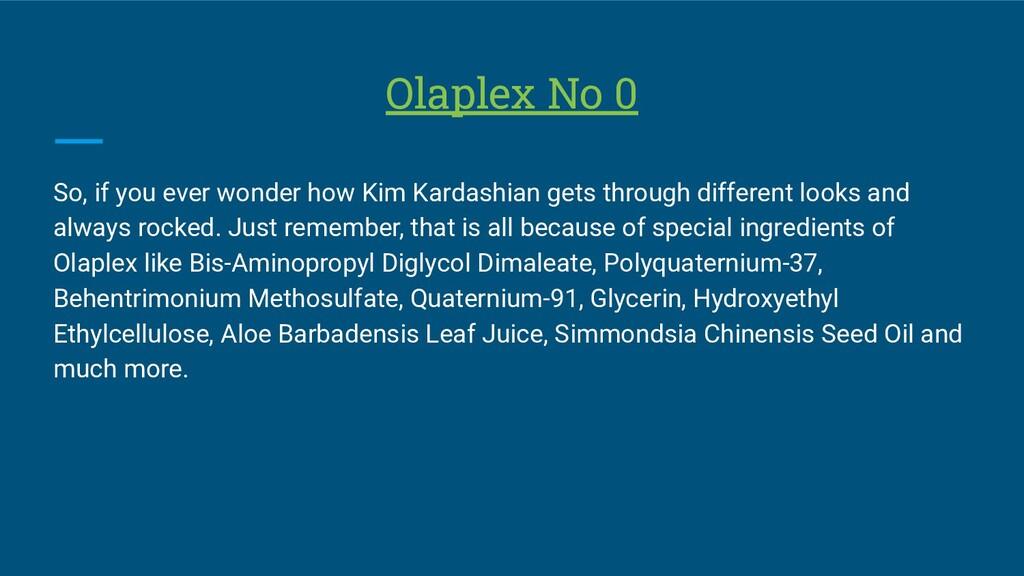 Olaplex No 0 So, if you ever wonder how Kim Kar...