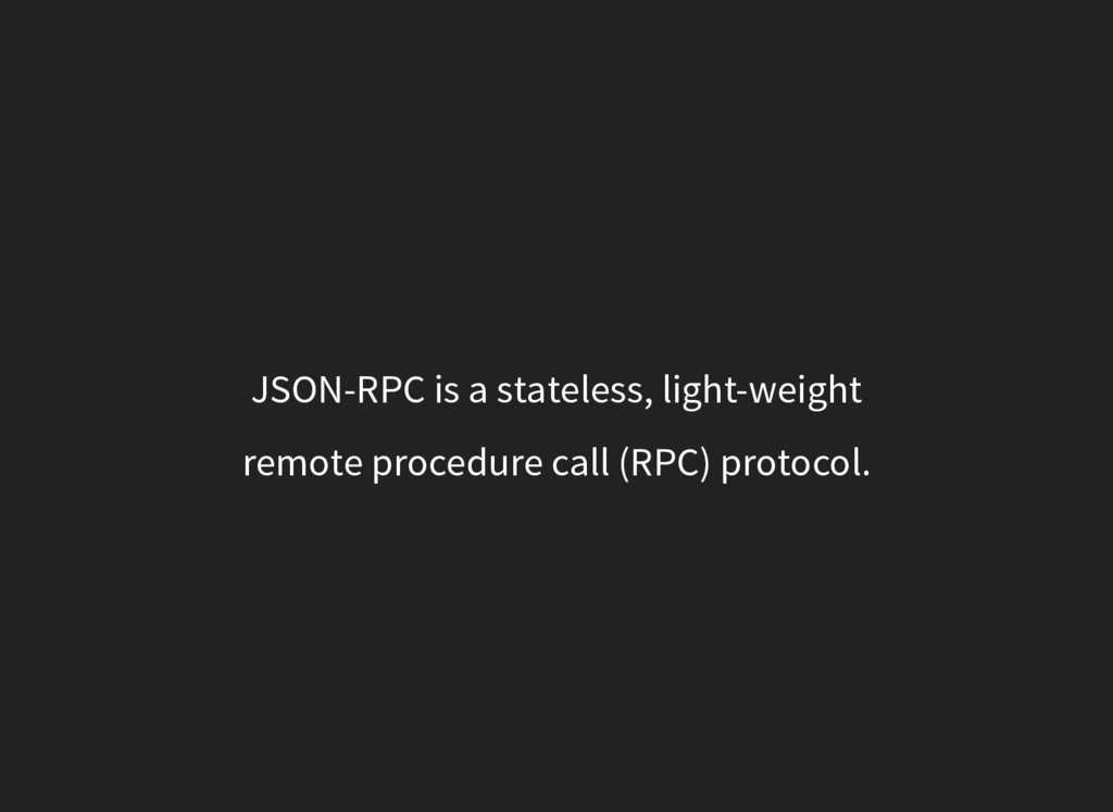 JSON-RPC is a stateless, light-weight remote pr...