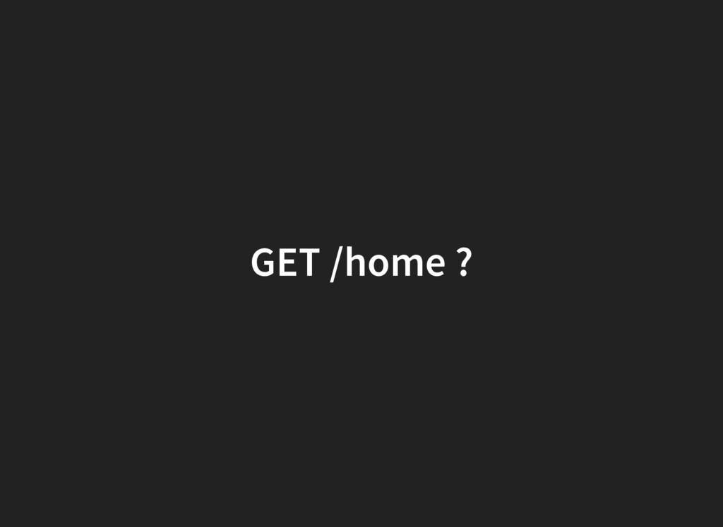 GET /home ?