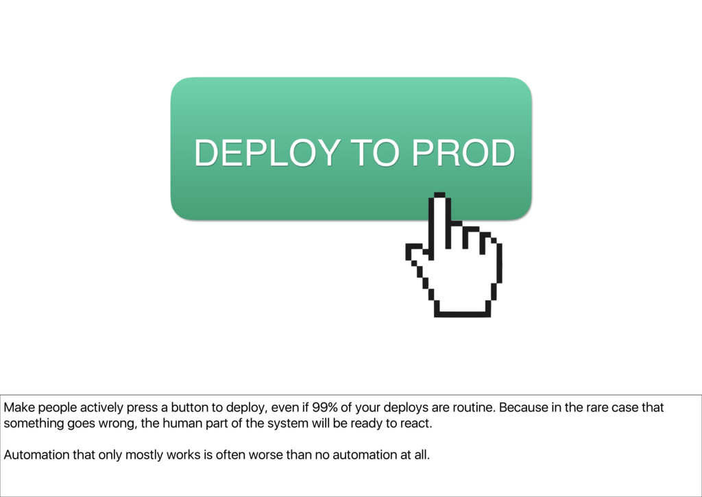 Make people actively press a button to deploy, ...
