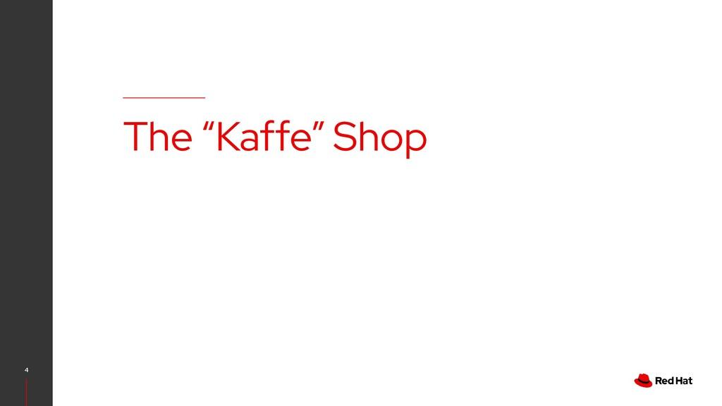 "4 The ""Kaffe"" Shop"