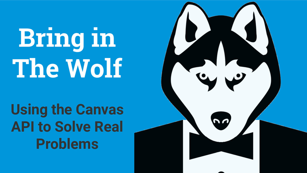 Bring in The Wolf Using the Canvas API to Solve...