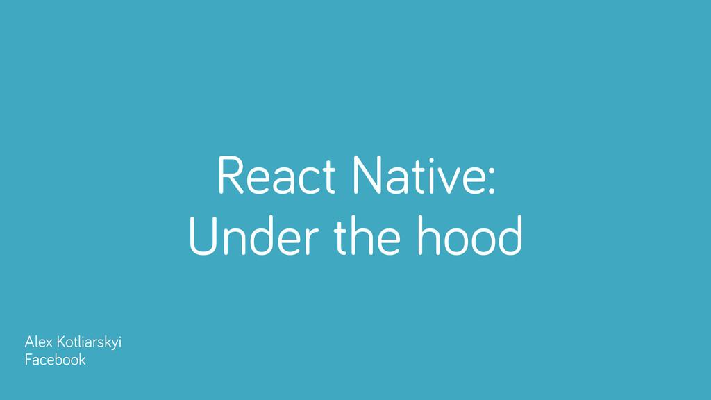 React Native: Under the hood Alex Kotliarskyi ...