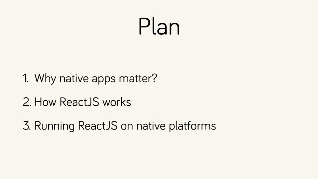 Plan 1. Why native apps matter? 2. How ReactJS ...