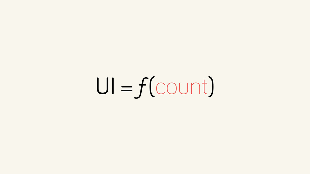 UI = ƒ(count)