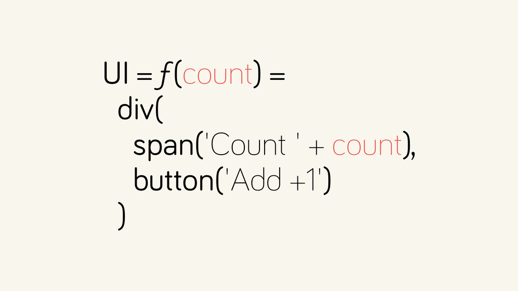 UI = ƒ(count) = div( span('Count ' + count), b...