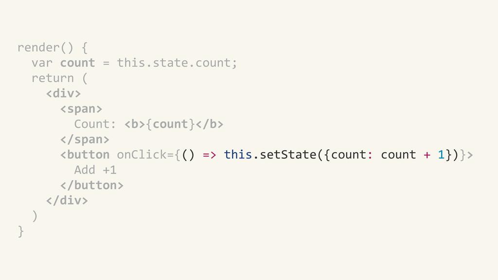 render() {    var count = ...