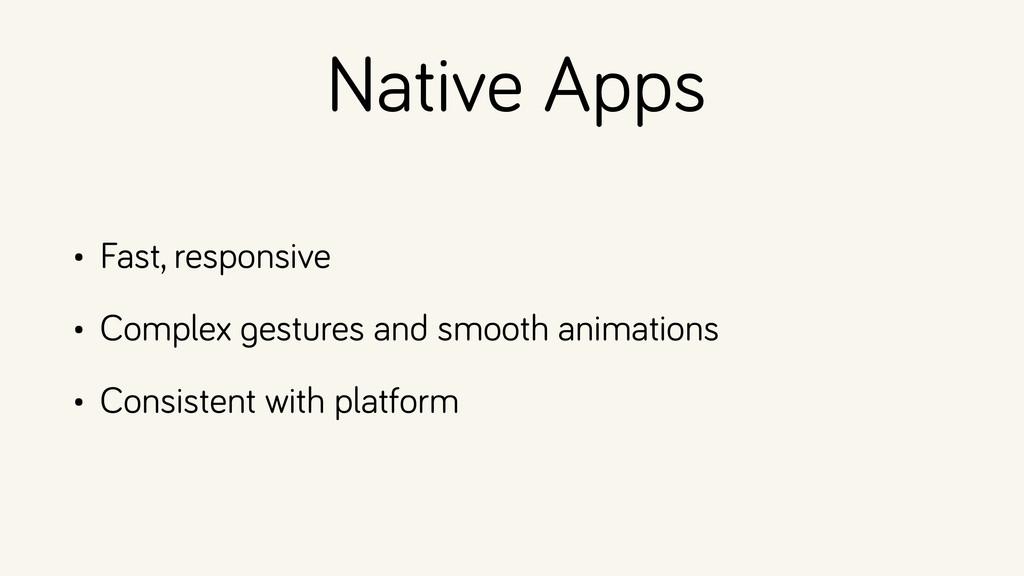 Native Apps • Fast, responsive • Complex gestur...