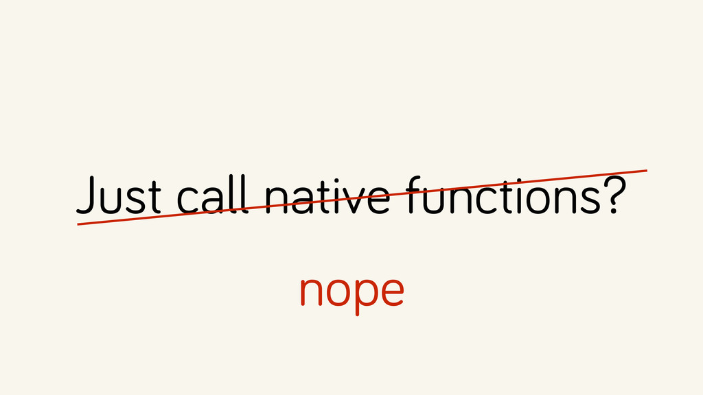 Just call native functions? nope